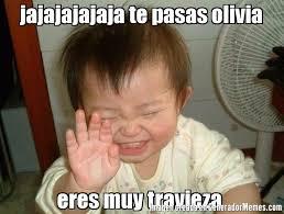 Olivia Meme - jajajajajaja te pasas olivia eres muy travieza meme de beb礬