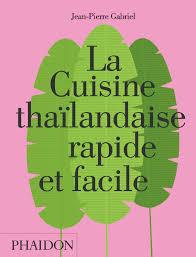 cuisine facile rapide a table la cuisine thaïlandaise rapide et facile tout