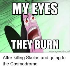 My Eyes Meme - 25 best memes about my eyes they burn my eyes they burn memes