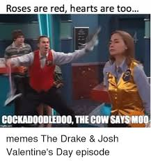 Drake Josh Memes - roses are red hearts are too cockadoooledoo the cowsays moo memes
