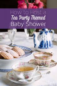 themed baby shower how to host a tea party themed baby shower ideas recipes and more