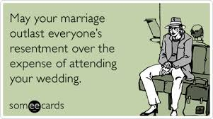 wedding wishes humor may your marriage outlast everyone s resentment the expense