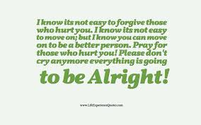 quotes about jokes that hurt i know its not easy to forgive those who hurt you i know its not