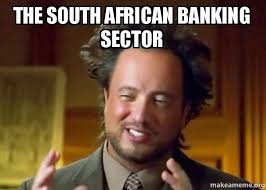 African Memes - the south african banking sector ancient aliens crazy history