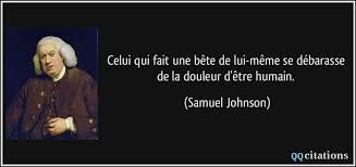 Samuel Johnson Meme - celui qui fait une bête de lui même se débarasse de la douleur d