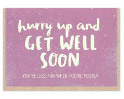 get well soon cards hurry up and get well soon card