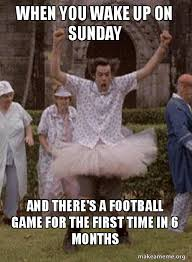 Football Sunday Meme - when you wake up on sunday and there s a football game for the