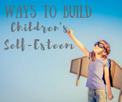 5 Ways To Build Your by 5 Ways To Build Your Children U0027s Self Esteem Self Esteem Tips