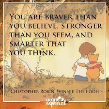 quotes about strength winnie the pooh eres más valiente de lo que crees mas fuerte de lo que pareces y