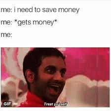 I Need Money Meme - dopl3r com memes me i need to save money me gets money me gif