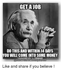 Get A Job Meme - get a job do this and within14 days you will come into some money