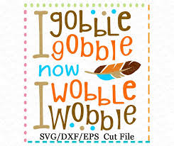 i gobble gobble now i wobble wobble cutting file svg dxf eps