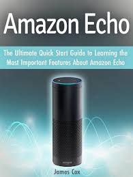 amazon echo the ultimate quick start guide to learning the most