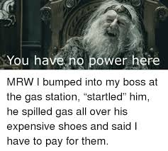 You Have No Power Here Meme - you have no power here mrw meme on astrologymemes com