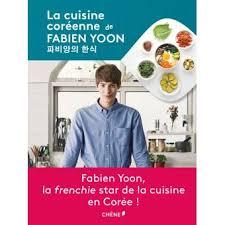 fnac cuisine la cuisine coréenne de fabien yoon relié fabien yoon achat