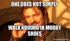 I Make Shoes Meme - one does not simply walk around in muddy shoes one does not