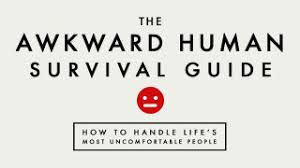 the awkward human survival guide how to handle life u0027s most