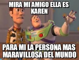 Karen Meme - mira mi amigo ella es karen x x everywhere meme on memegen