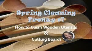 spring cleaning frenzy 1 how to clean woodens utensils and