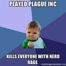 Nerd Rage Meme - played plague inc kills everyone with nerd rage success kid