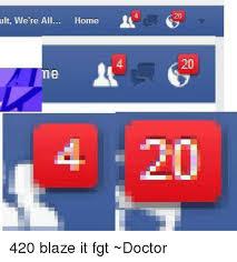 420 Blaze It Fgt Meme - ult we re all home me 20 20 420 blaze it fgt doctor meme on