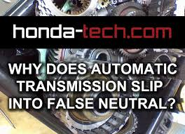 why does my civic s automatic transmission slip into false neutral