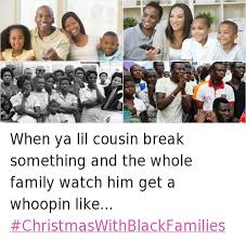 Black Christmas Meme - when ya lil cousin break something and the whole family watch him
