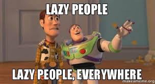 Lazy People Memes - lazy people lazy people everywhere make a meme
