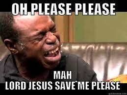 Save Me Meme - oh plea quickmeme