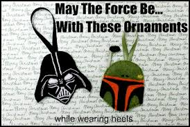 while wearing heels u0027the force is strong u0027 with these ornaments