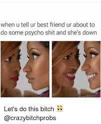 Psycho Meme - when u tell ur best friend ur about to do some psycho shit and she s