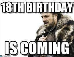 18th Birthday Meme - 18th birthday brace yourselves x is coming meme on memegen