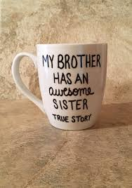 Nice Coffee Mugs My Brother Has An Awesome Sister True Story Mug Hand Painted Mug