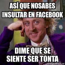 Meme Para Facebook - meme willy wonka as祗 que nosabes insultar en facebook dime que