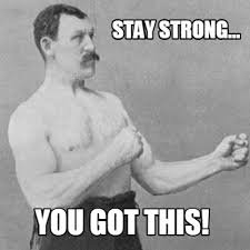 Strong Meme - meme creator stay strong you got this meme generator at