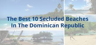 the best 10 secluded dominican republic beaches ntripping