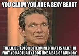 Sexy Beast Meme - you claim you are a sexy beast the lie detector determined that is