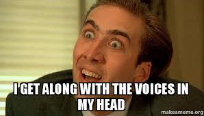 Nick Cage Memes - i get along with the voices in my head sarcastic nicholas cage