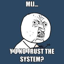 No Trust Meme - mij y u no trust the system create meme