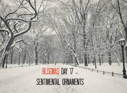 blogmas day 17 sentimental ornaments another babble