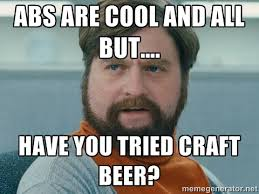 Cool Meme - abs are cool and all but have you tried craft beer zach