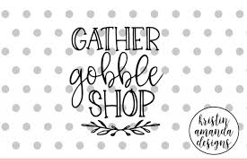 cricut black friday gather gobble shop black friday thanksgiving svg dxf eps png cut