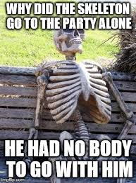 Funny Party Memes - skeleton party imgflip