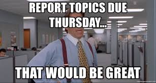 Office Space Meme Creator - report topics due thursday that would be great office space
