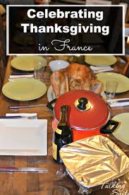what is thanksgiving celebrating celebrating thanksgiving in france