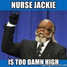 Nurse Jackie Memes - nurse jackie is too damn high too damn high meme generator