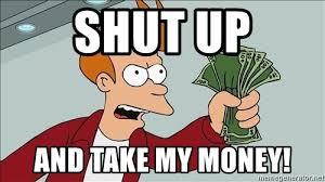 Shut Up And Take My Money Meme Generator - shut up and take my money meme generator 28 images shut up and