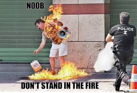 Fire Meme - n00b don t stand in the fire by recyclebin meme center