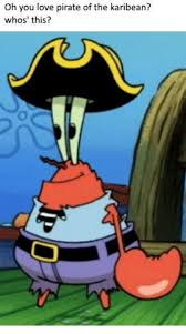 You Are A Pirate Meme - oh you love pirate of the karibean whos this spongebob meme