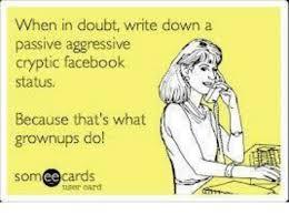 Passive Aggressive Meme - when in doubt write down a passive aggressive cryptic facebook
